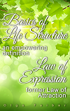 Basics of Life Structure: an empowering definition. Law of Expression, former Law of Attraction